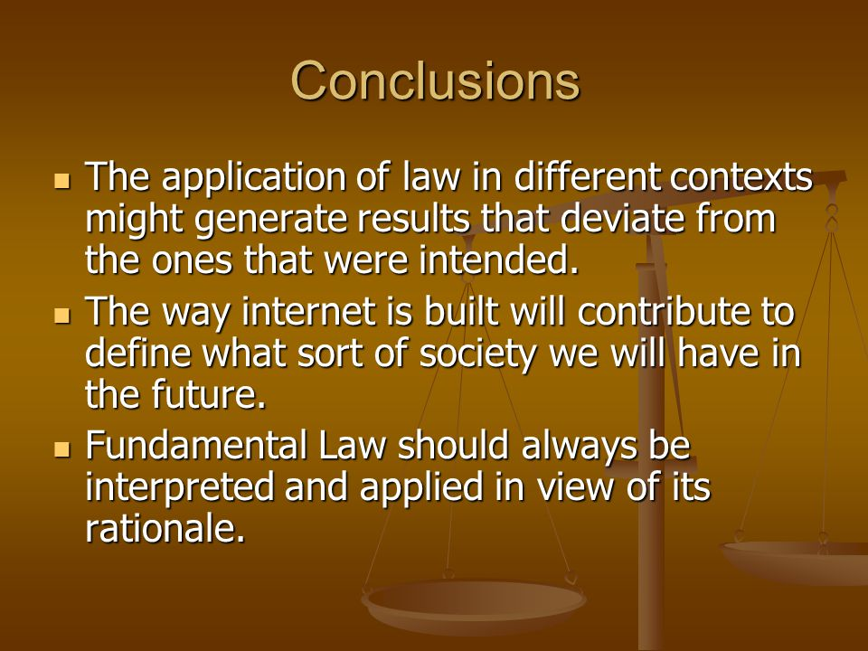 Conclusions The application of law in different contexts might generate results that deviate from the ones that were intended.