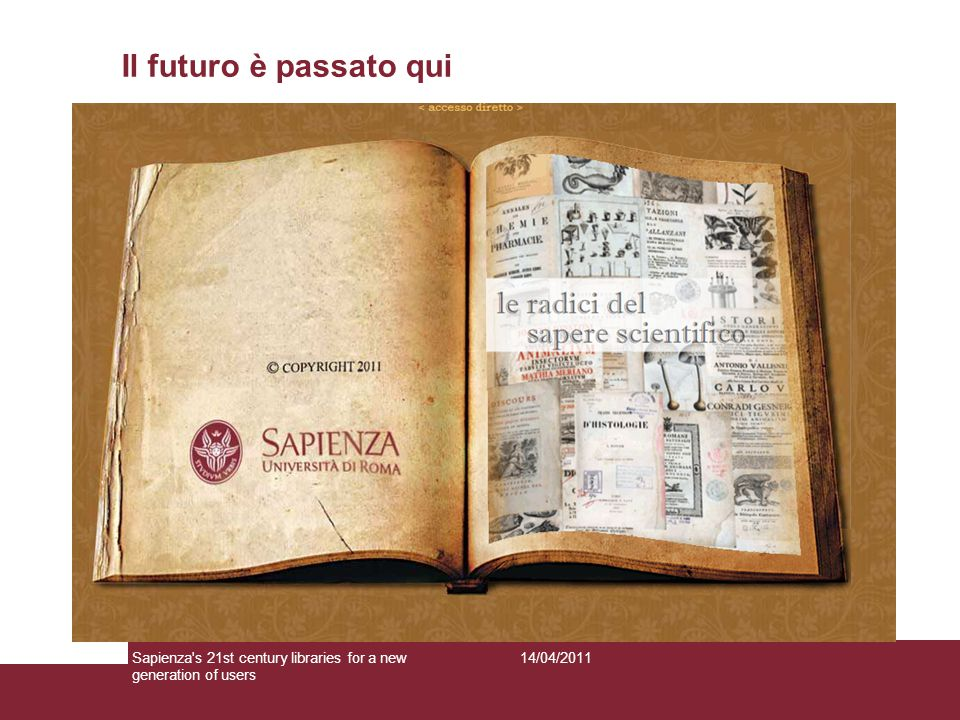 Il futuro è passato qui 14/04/2011Sapienza s 21st century libraries for a new generation of users