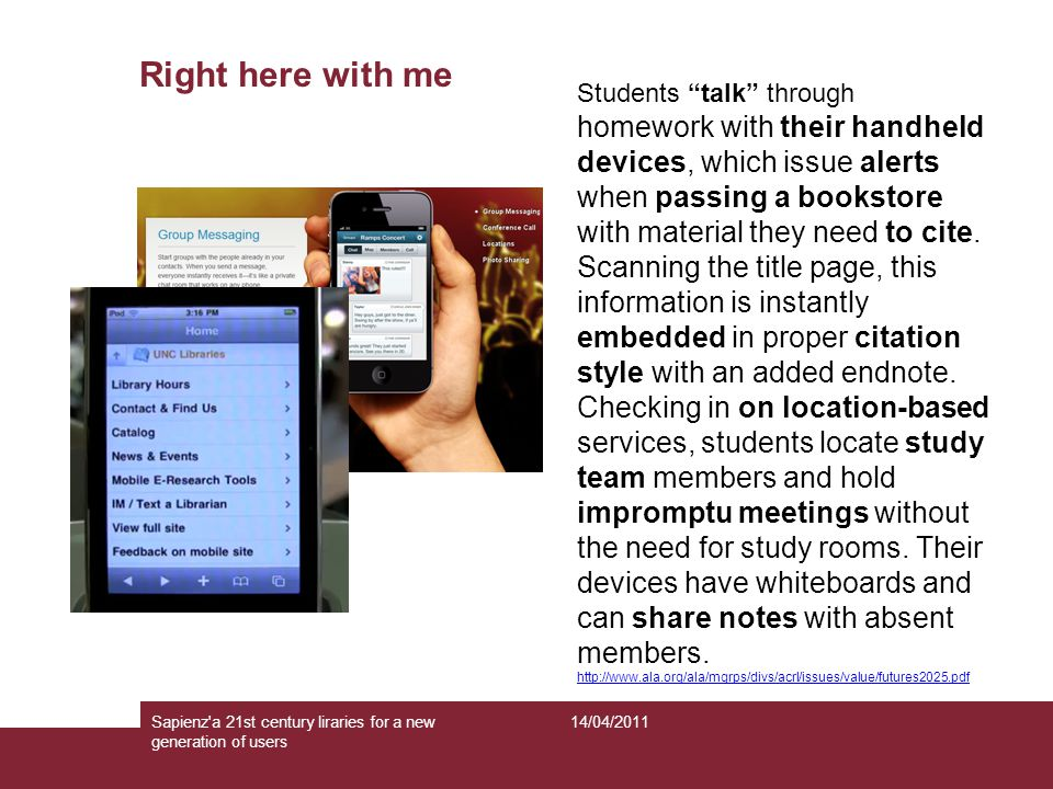 "Right here with me Students ""talk"" through homework with their handheld devices, which issue alerts when passing a bookstore with material they need t"