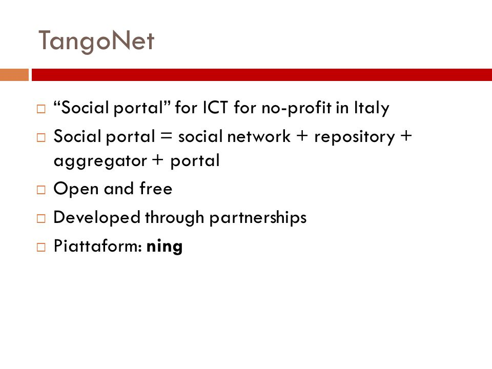 " ""Social portal"" for ICT for no-profit in Italy  Social portal = social network + repository + aggregator + portal  Open and free  Developed throu"