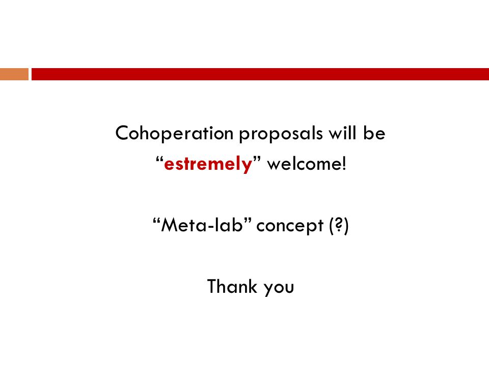 "Cohoperation proposals will be ""estremely"" welcome! ""Meta-lab"" concept (?) Thank you"