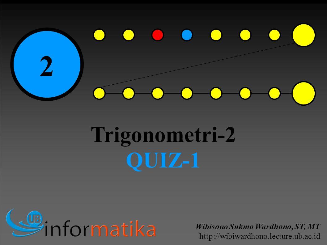 Wibisono Sukmo Wardhono, ST, MT http://wibiwardhono.lecture.ub.ac.id 2 Trigonometri-2 QUIZ-1