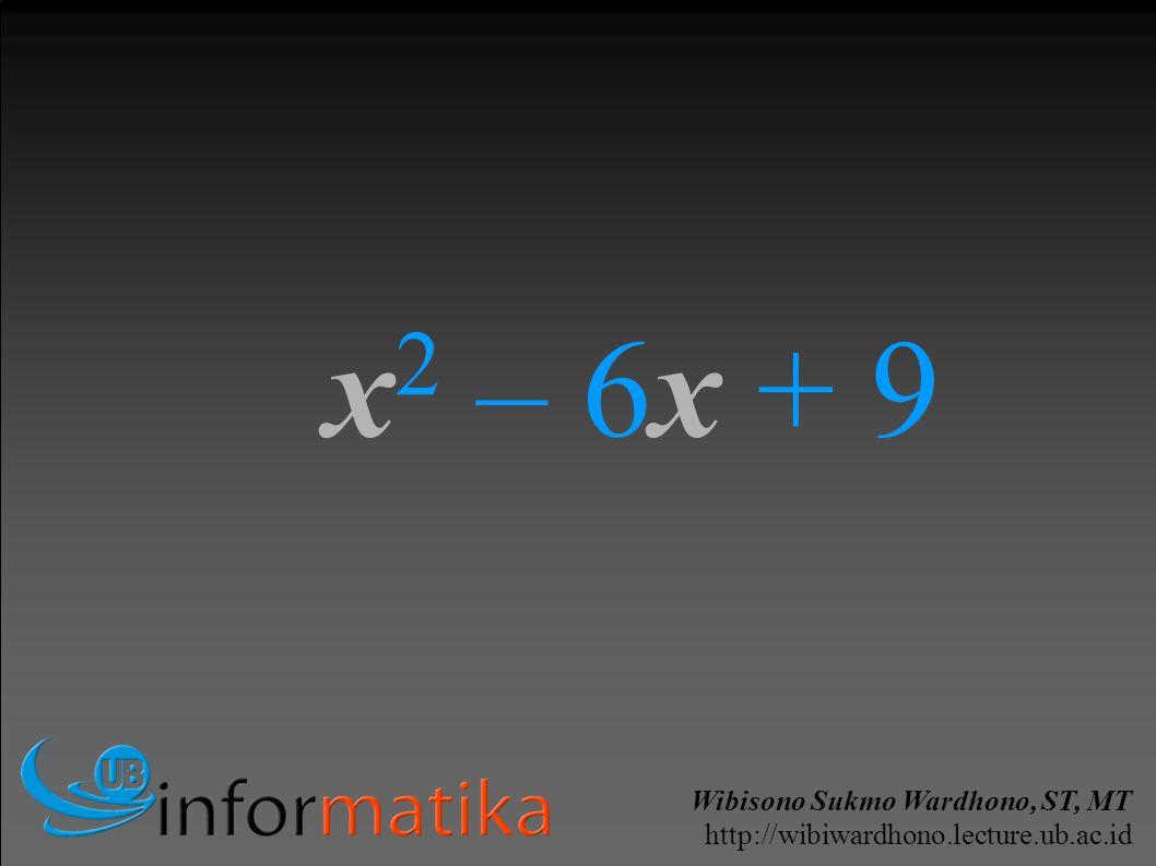 Wibisono Sukmo Wardhono, ST, MT http://wibiwardhono.lecture.ub.ac.id x 2 – 6x + 9