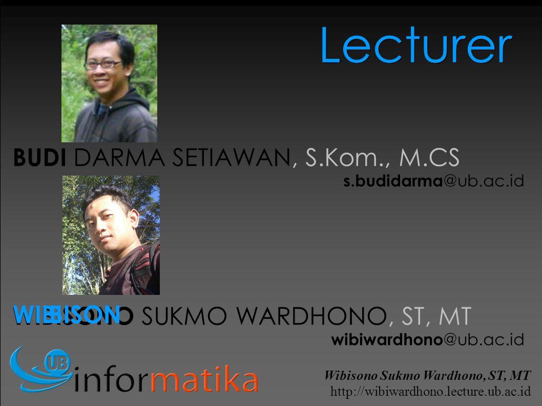 Wibisono Sukmo Wardhono, ST, MT http://wibiwardhono.lecture.ub.ac.id BUDI DARMA SETIAWAN, S.Kom., M.CS s.budidarma @ub.ac.id WIBISONO SUKMO WARDHONO, ST, MT wibiwardhono @ub.ac.id Lecturer BISONWIBI