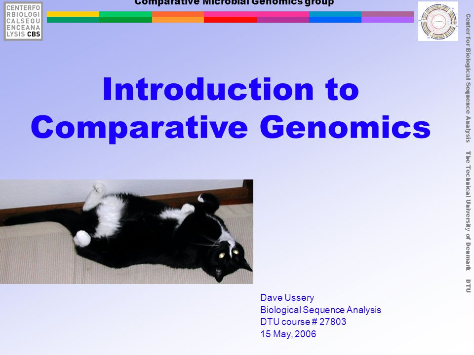 Center for Biological Sequence Analysis The Technical University of Denmark DTU Comparative Microbial Genomics group Introduction to Comparative Genomics Dave Ussery Biological Sequence Analysis DTU course # May, 2006