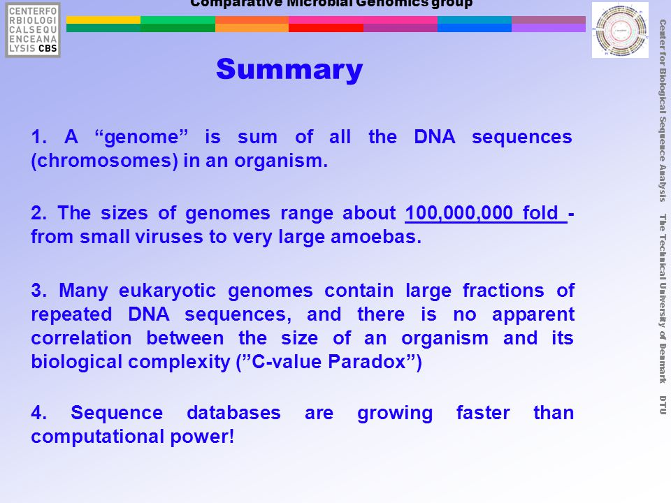 Center for Biological Sequence Analysis The Technical University of Denmark DTU Comparative Microbial Genomics group Summary 1.