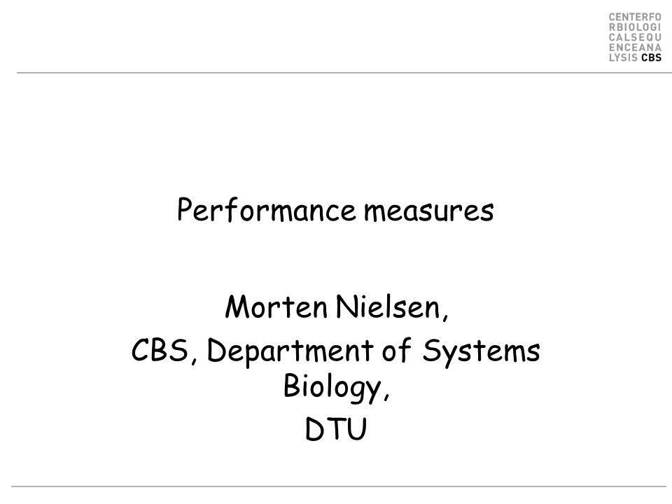 Performance measures Morten Nielsen, CBS, Department of Systems Biology, DTU