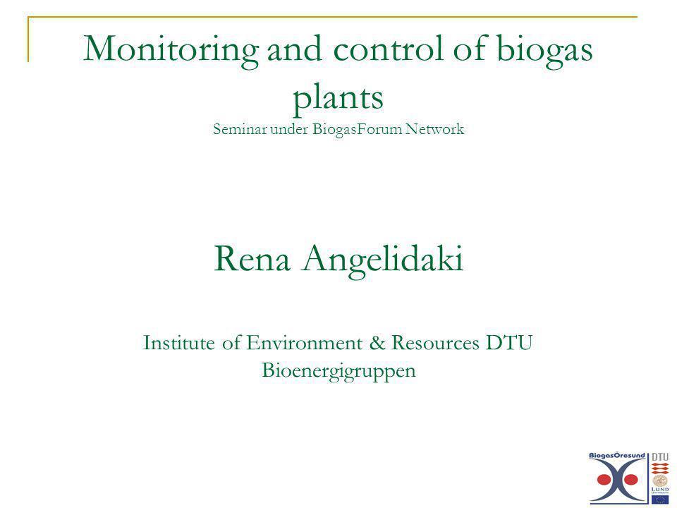 Monitoring and control of biogas plants Seminar under BiogasForum Network Rena Angelidaki Institute of Environment & Resources DTU Bioenergigruppen