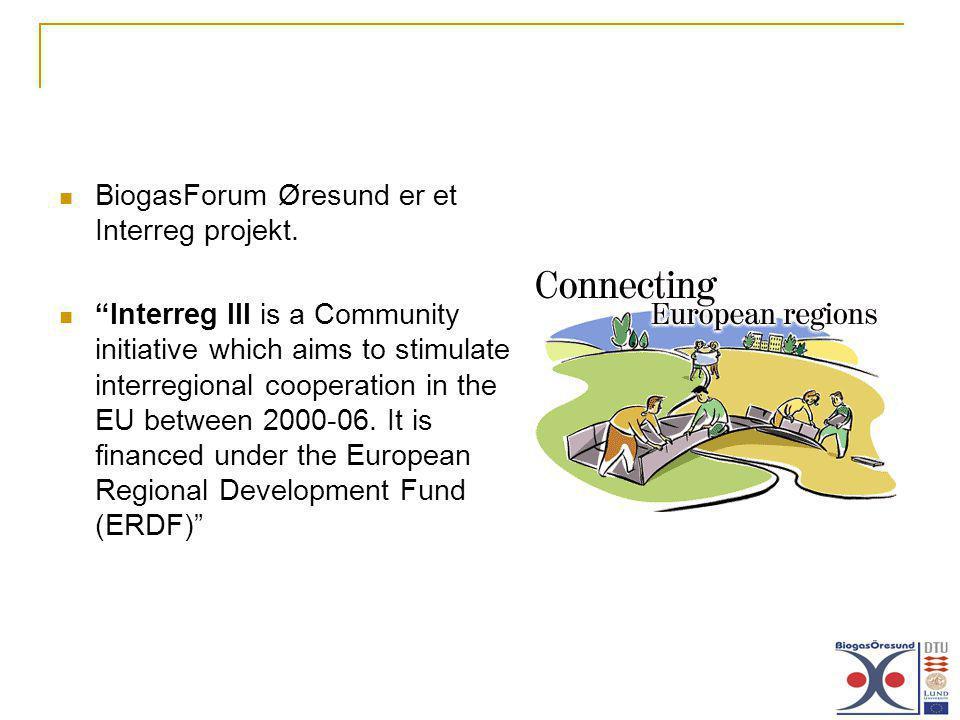 """BiogasForum Øresund er et Interreg projekt. """"Interreg III is a Community initiative which aims to stimulate interregional cooperation in the EU betwee"""