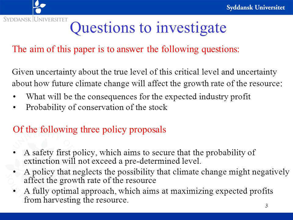 4 Model outline Uncertainty about how future climate change will affect future growth rate of the resource (two possibilities): Uncertainty about the size of the critical stock level: Two period model: Stock size at time t+1 is determined by the following growth function: v  N(0,  )