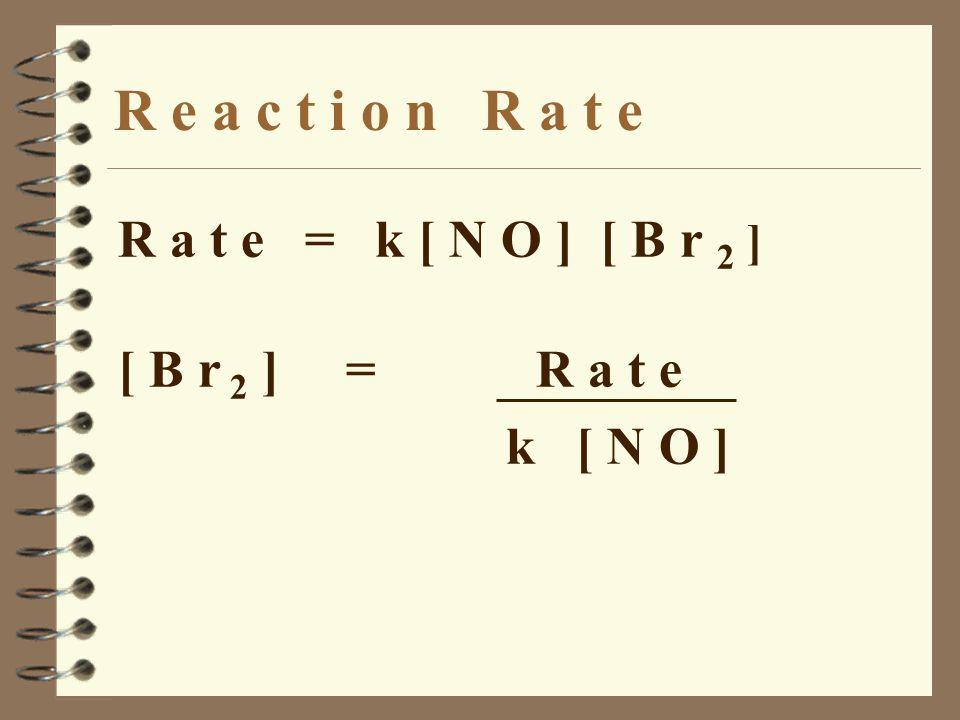 R e a c t i o n R a t e R a t e = k [ N O ] [ B r 2 ] [ B r 2 ] = R a t e k [ N O ]