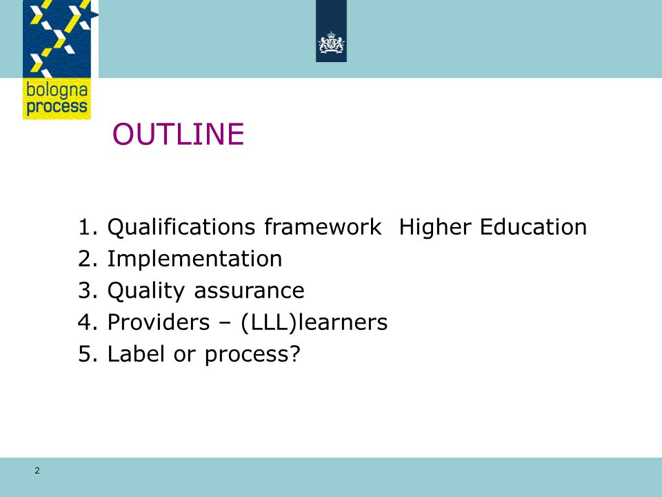 2 OUTLINE 1. Qualifications framework Higher Education 2. Implementation 3. Quality assurance 4. Providers – (LLL)learners 5. Label or process?