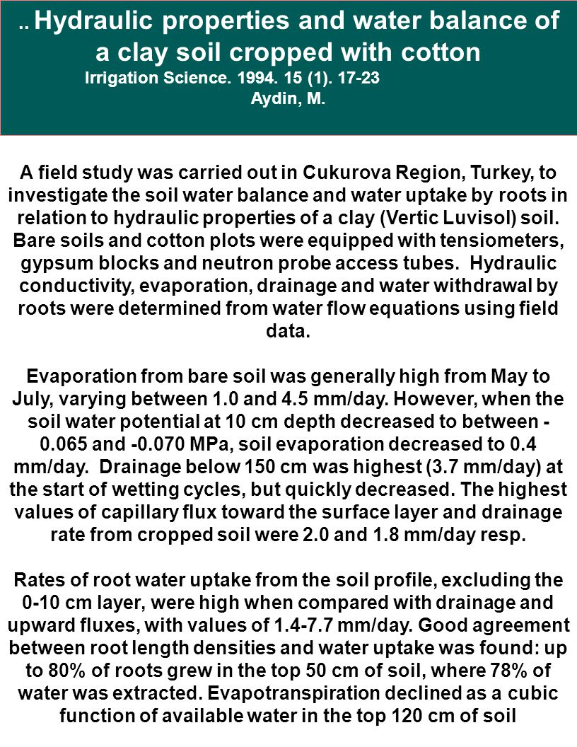 A field study was carried out in Cukurova Region, Turkey, to investigate the soil water balance and water uptake by roots in relation to hydraulic pro