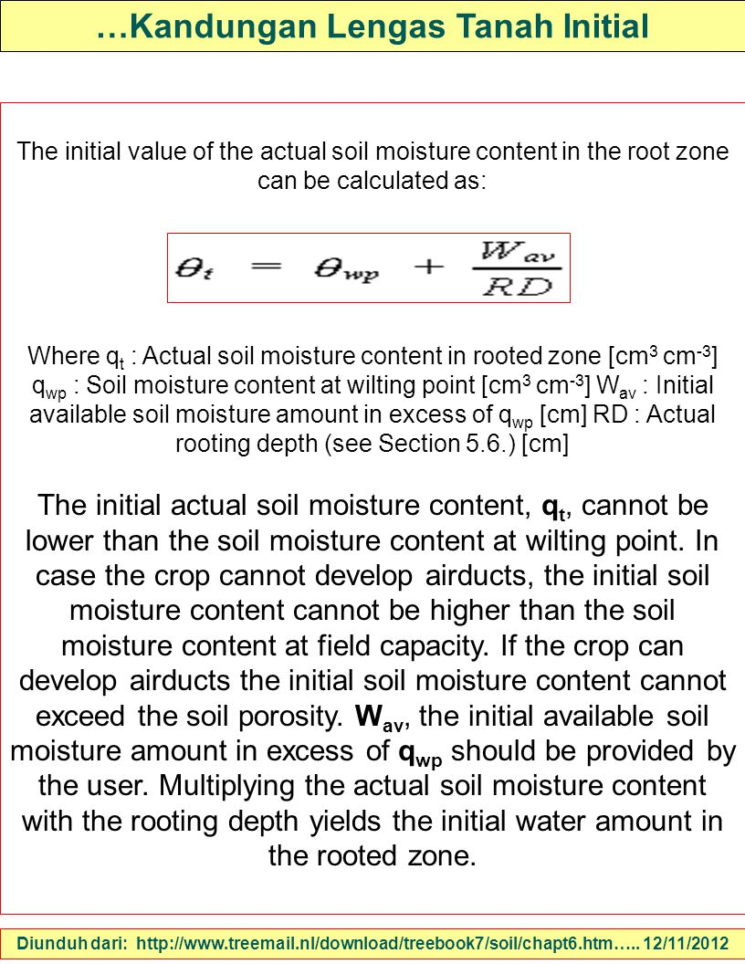 …Kandungan Lengas Tanah Initial The initial value of the actual soil moisture content in the root zone can be calculated as: Where q t : Actual soil m