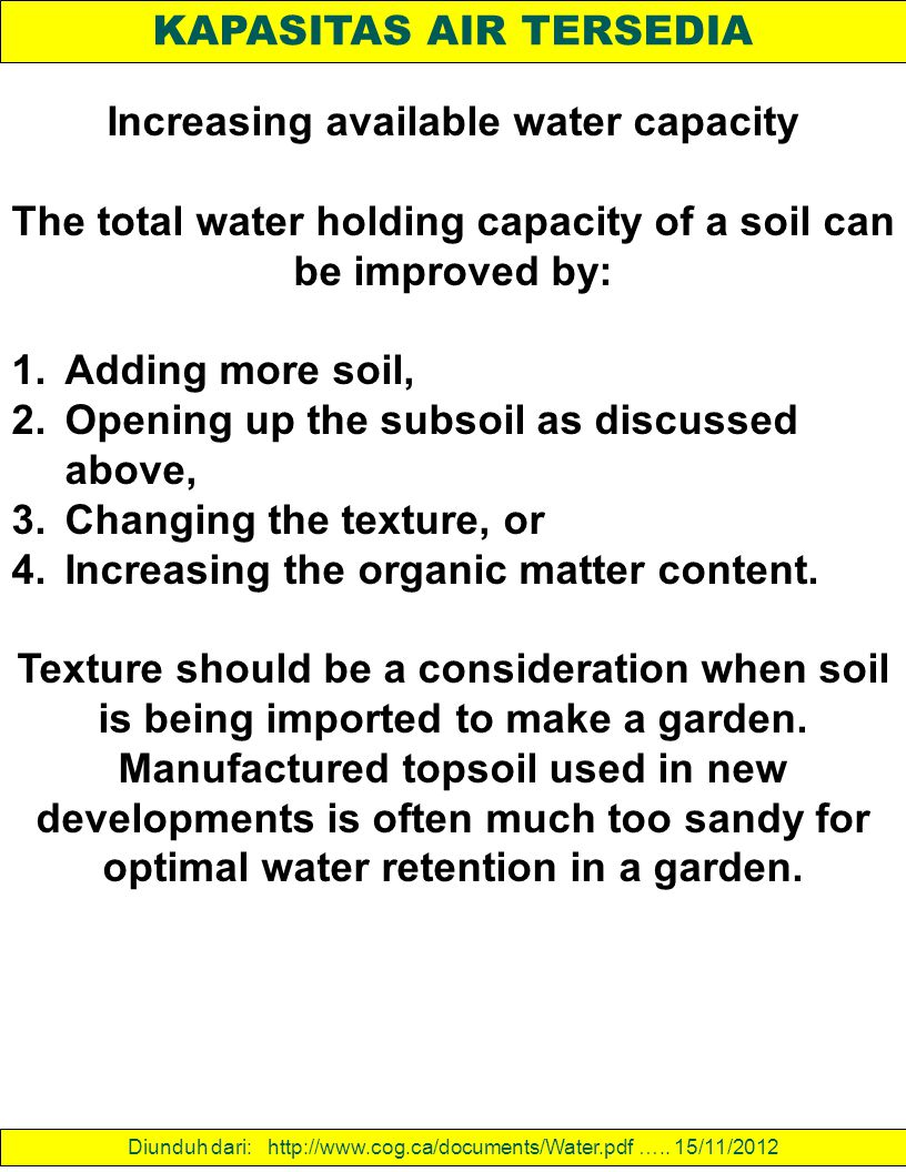 KAPASITAS AIR TERSEDIA Increasing available water capacity The total water holding capacity of a soil can be improved by: 1.Adding more soil, 2.Openin