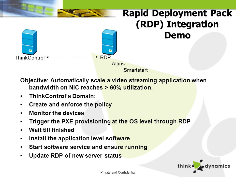 Private and Confidential Rapid Deployment Pack (RDP) Integration Demo Objective: Automatically scale a video streaming application when bandwidth on NIC reaches > 60% utilization.