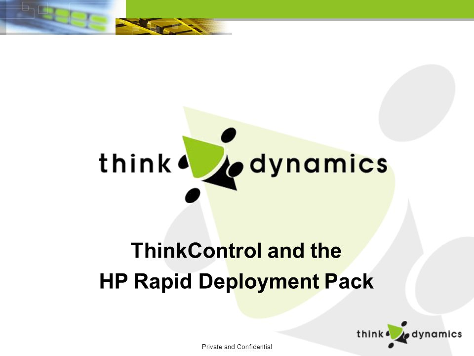 Private and Confidential ThinkControl and the HP Rapid Deployment Pack