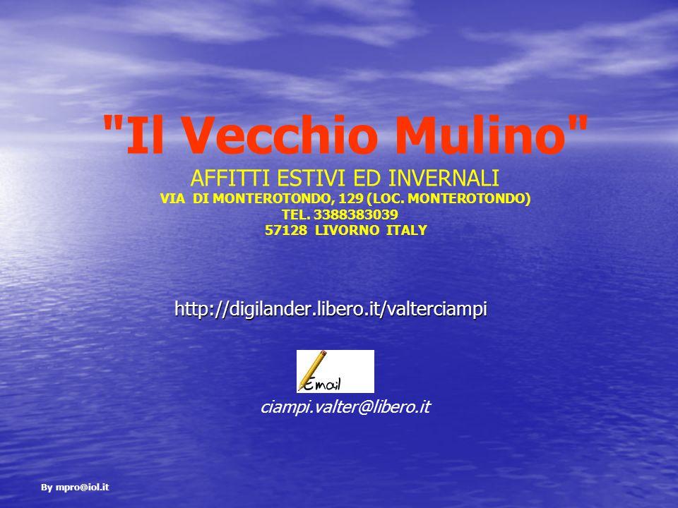 http://digilander.libero.it/valterciampi Il Vecchio Mulino AFFITTI ESTIVI ED INVERNALI VIA DI MONTEROTONDO, 129 (LOC.