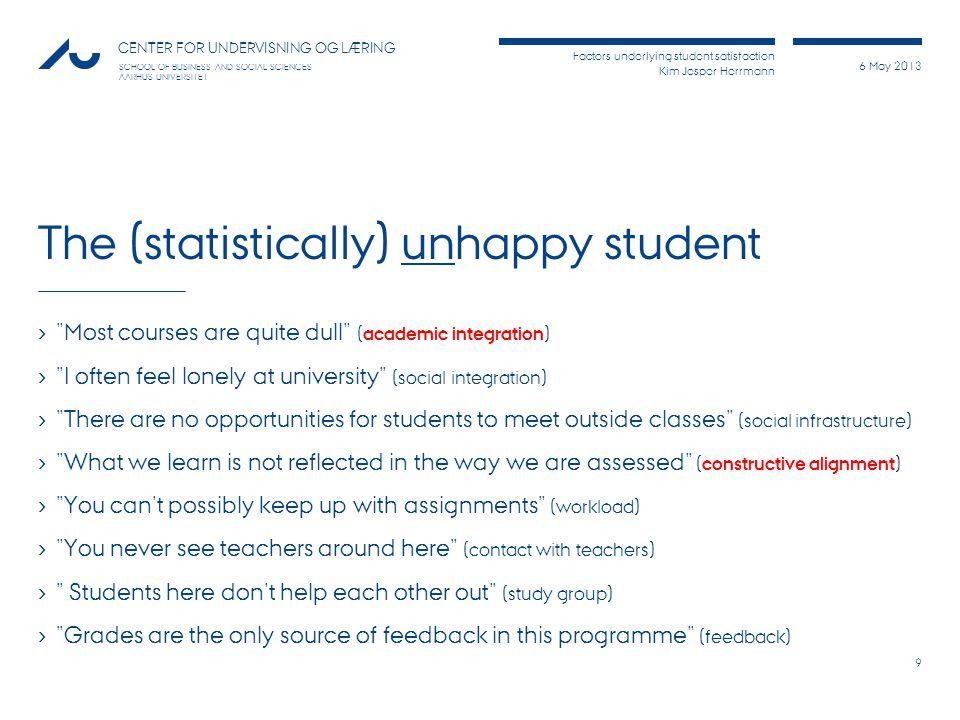 Factors underlying student satisfaction Kim Jesper Herrmann 6 May 2013 CENTER FOR UNDERVISNING OG LÆRING SCHOOL OF BUSINESS AND SOCIAL SCIENCES AARHUS UNIVERSITET Departmental differences 10