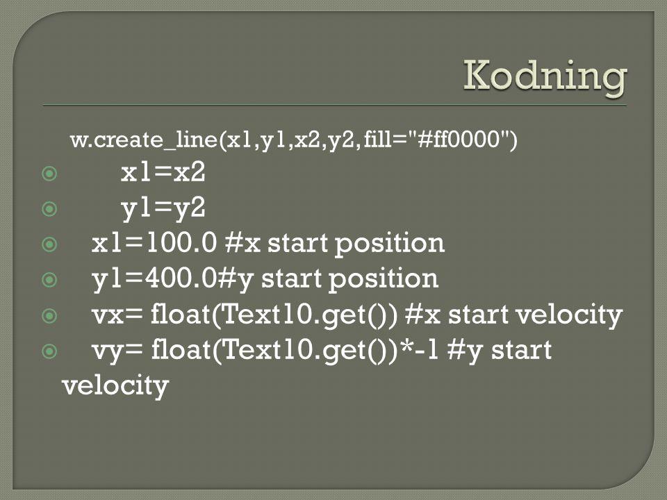 w.create_line(x1,y1,x2,y2, fill= #ff0000 )  x1=x2  y1=y2  x1=100.0 #x start position  y1=400.0#y start position  vx= float(Text10.get()) #x start velocity  vy= float(Text10.get())*-1 #y start velocity