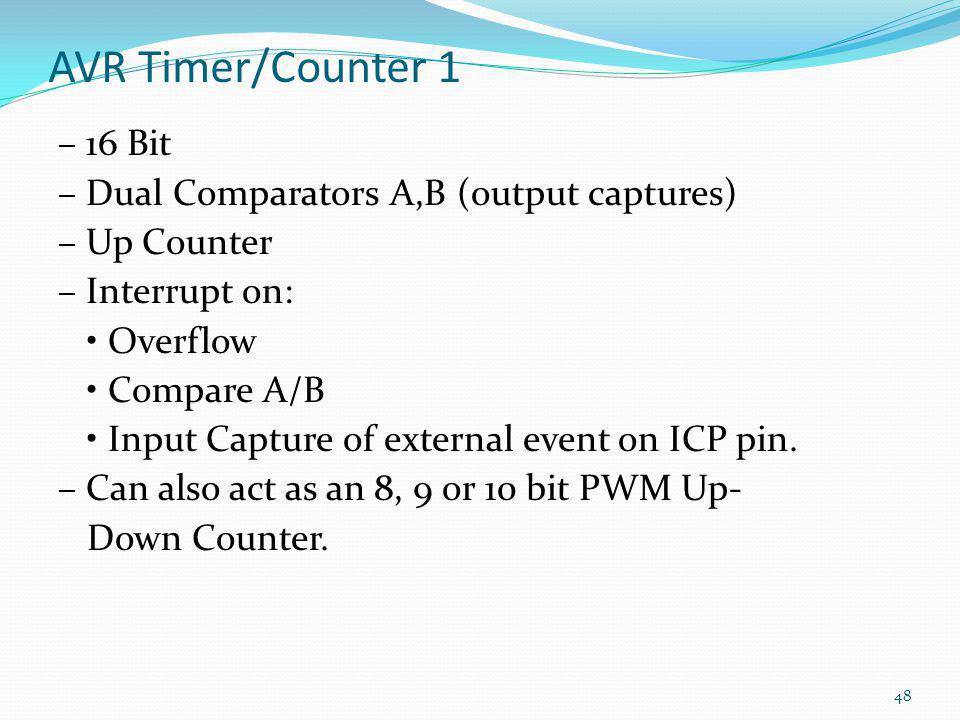 AVR Timer/Counter 1 – 16 Bit – Dual Comparators A,B (output captures) – Up Counter – Interrupt on: Overflow Compare A/B Input Capture of external even