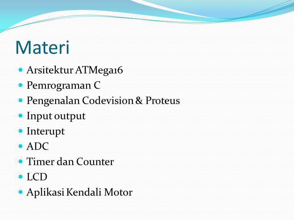 Materi Arsitektur ATMega16 Pemrograman C Pengenalan Codevision & Proteus Input output Interupt ADC Timer dan Counter LCD Aplikasi Kendali Motor