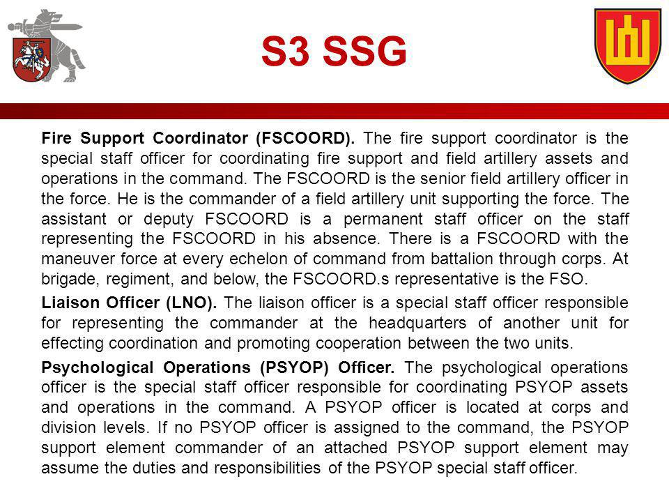 Fire Support Coordinator (FSCOORD). The fire support coordinator is the special staff officer for coordinating fire support and field artillery assets