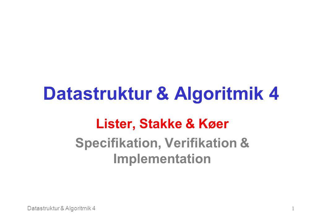 Datastruktur & Algoritmik 41 Lister, Stakke & Køer Specifikation, Verifikation & Implementation