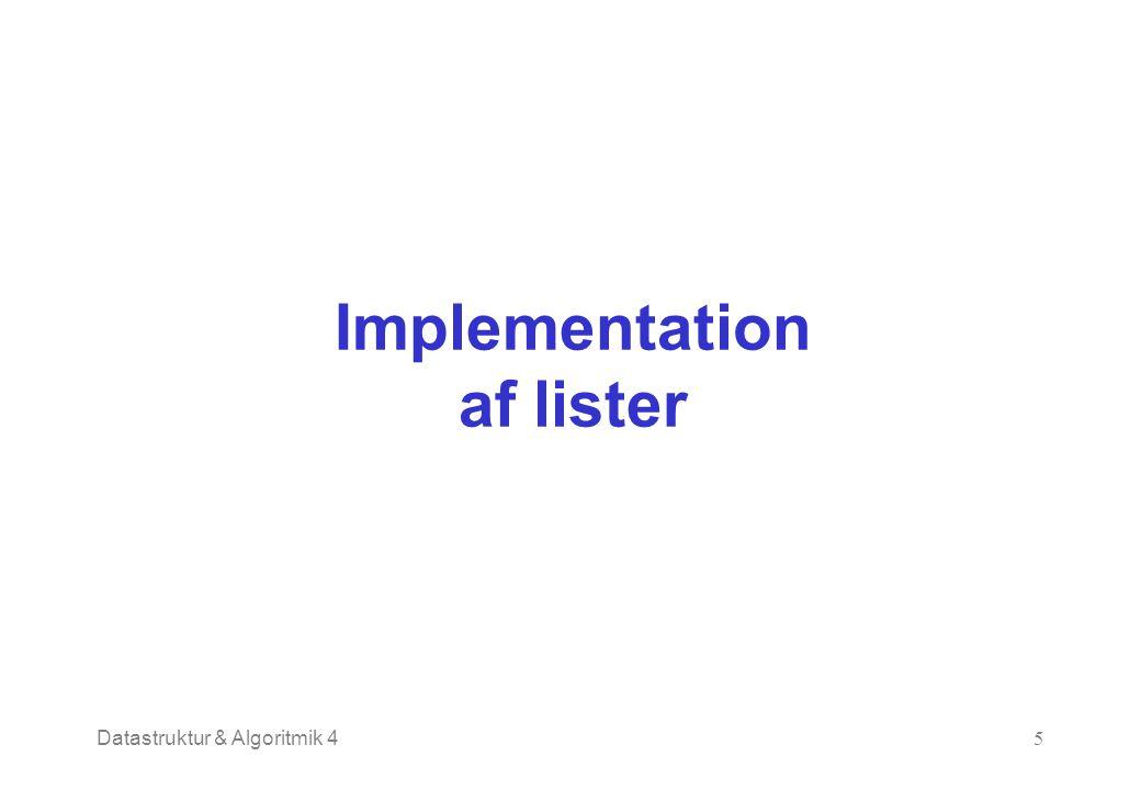 Datastruktur & Algoritmik 45 Implementation af lister