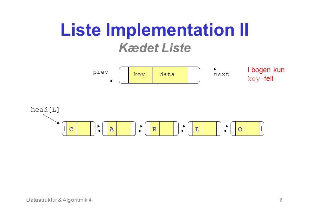 Datastruktur & Algoritmik 48 Liste Implementation II Kædet Liste key datakeynext prev I bogen kun key- felt CARLO head[L]