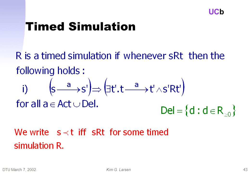 DTU March 7, 2002.Kim G. Larsen UCb 43 Timed Simulation