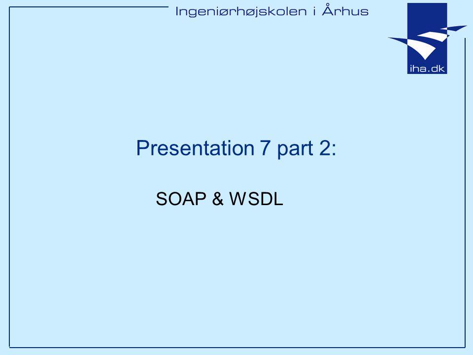 Ingeniørhøjskolen i Århus Slide 12 SOAP RPC Request Example <SOAP-ENV:Envelope xmlns:SOAP-ENV= … SOAP-ENV:encodingStyle= … > SUNW