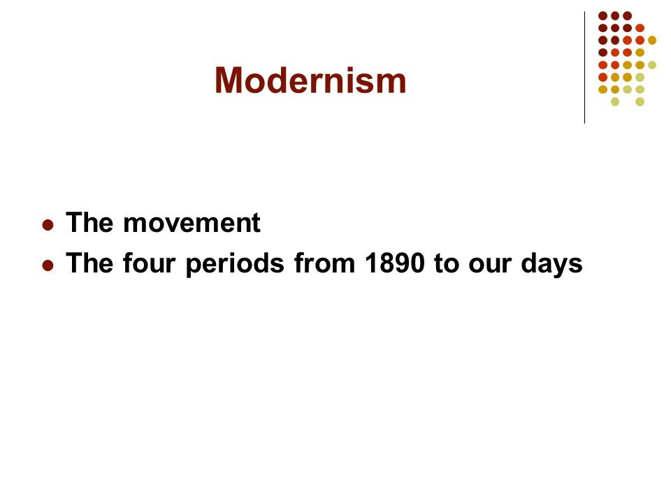 Modernism The movement The four periods from 1890 to our days