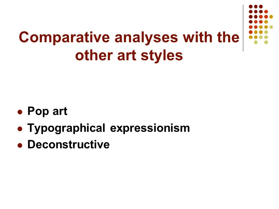 Comparative analyses with the other art styles Pop art Typographical expressionism Deconstructive