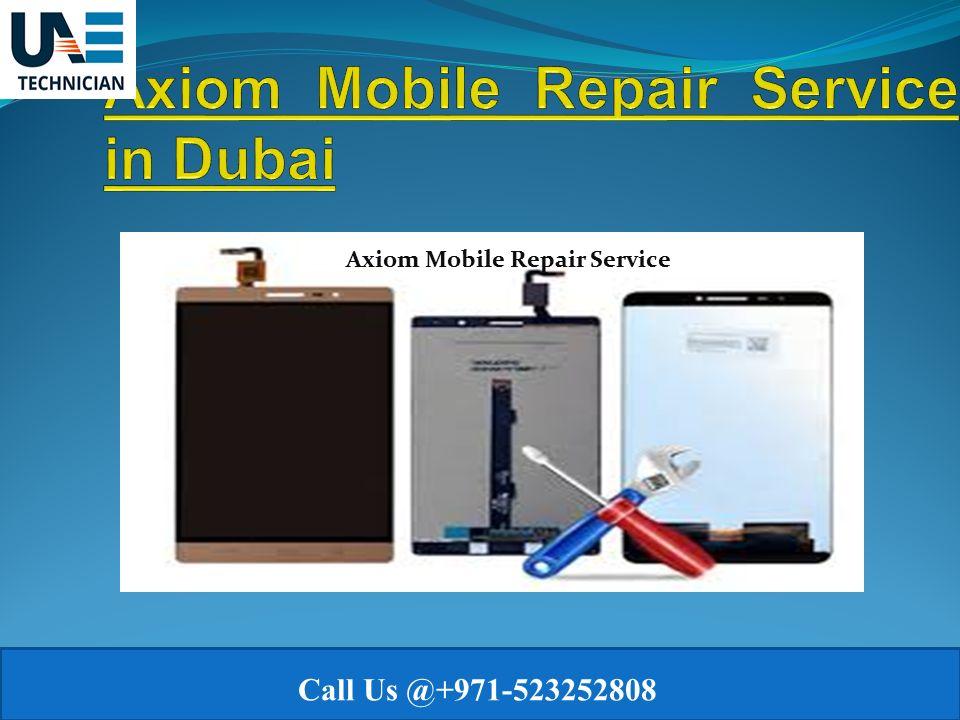Axiom Mobile Repair Service in Dubai Call ppt download