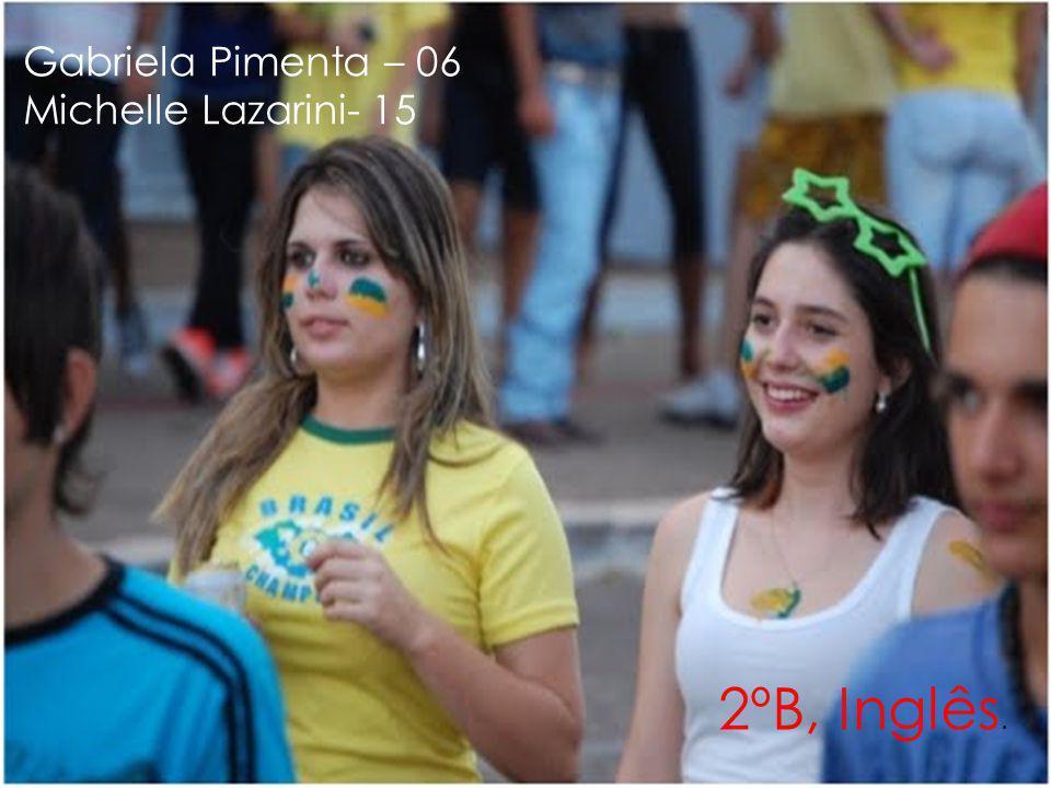 Gabriela Pimenta – 06 Michelle Lazarini- 15 2ºB, Inglês.