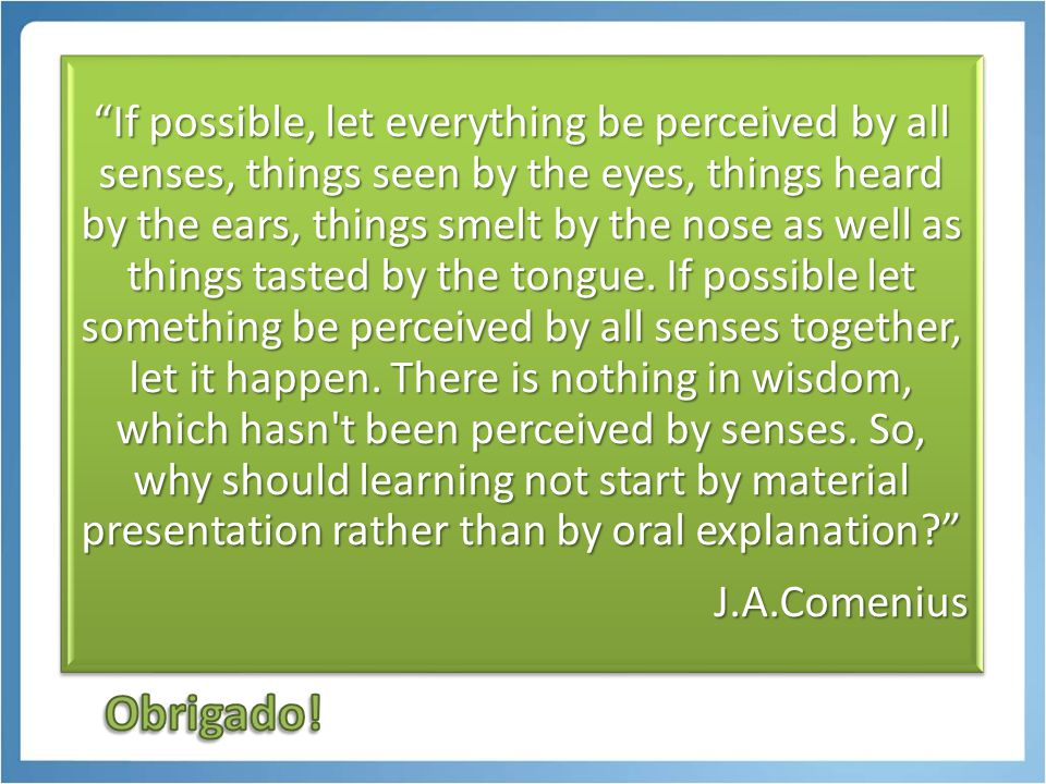 If possible, let everything be perceived by all senses, things seen by the eyes, things heard by the ears, things smelt by the nose as well as things tasted by the tongue.