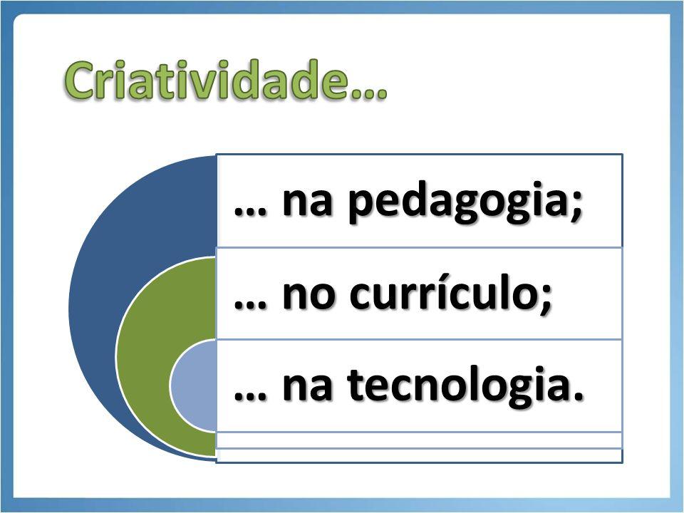 … na pedagogia; … no currículo; … na tecnologia.