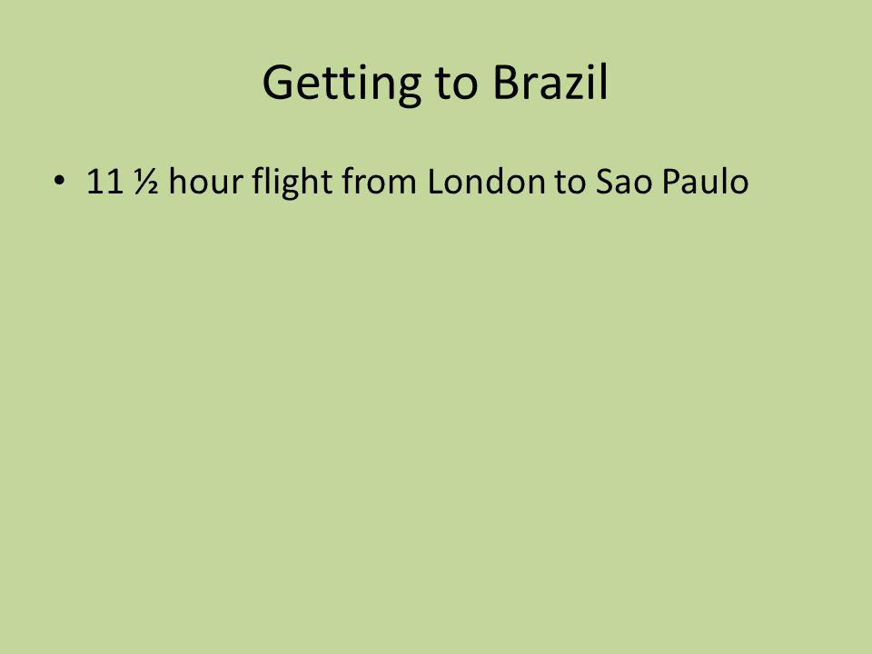 Getting to Brazil 11 ½ hour flight from London to Sao Paulo