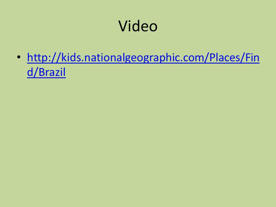 Video http://kids.nationalgeographic.com/Places/Fin d/Brazil http://kids.nationalgeographic.com/Places/Fin d/Brazil