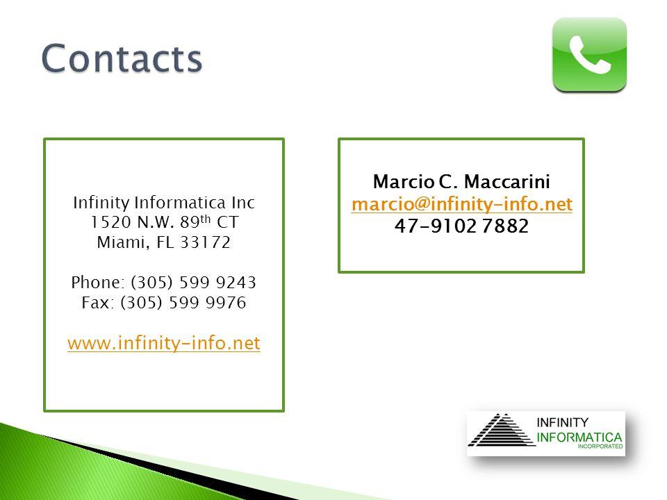 Infinity Informatica Inc 1520 N.W. 89 th CT Miami, FL 33172 Phone: (305) 599 9243 Fax: (305) 599 9976 www.infinity-info.net Marcio C. Maccarini marcio