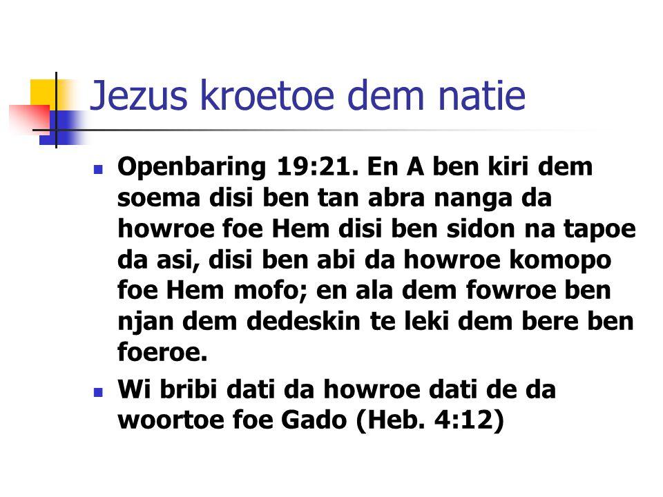 Jezus kroetoe dem natie Openbaring 19:21.