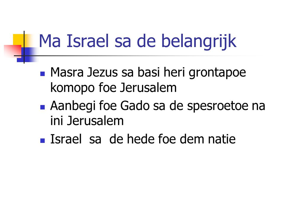 Ma Israel sa de belangrijk Masra Jezus sa basi heri grontapoe komopo foe Jerusalem Aanbegi foe Gado sa de spesroetoe na ini Jerusalem Israel sa de hede foe dem natie