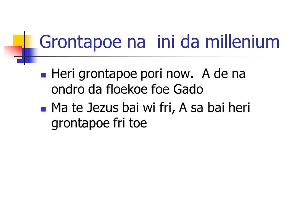 Grontapoe na ini da millenium Heri grontapoe pori now.