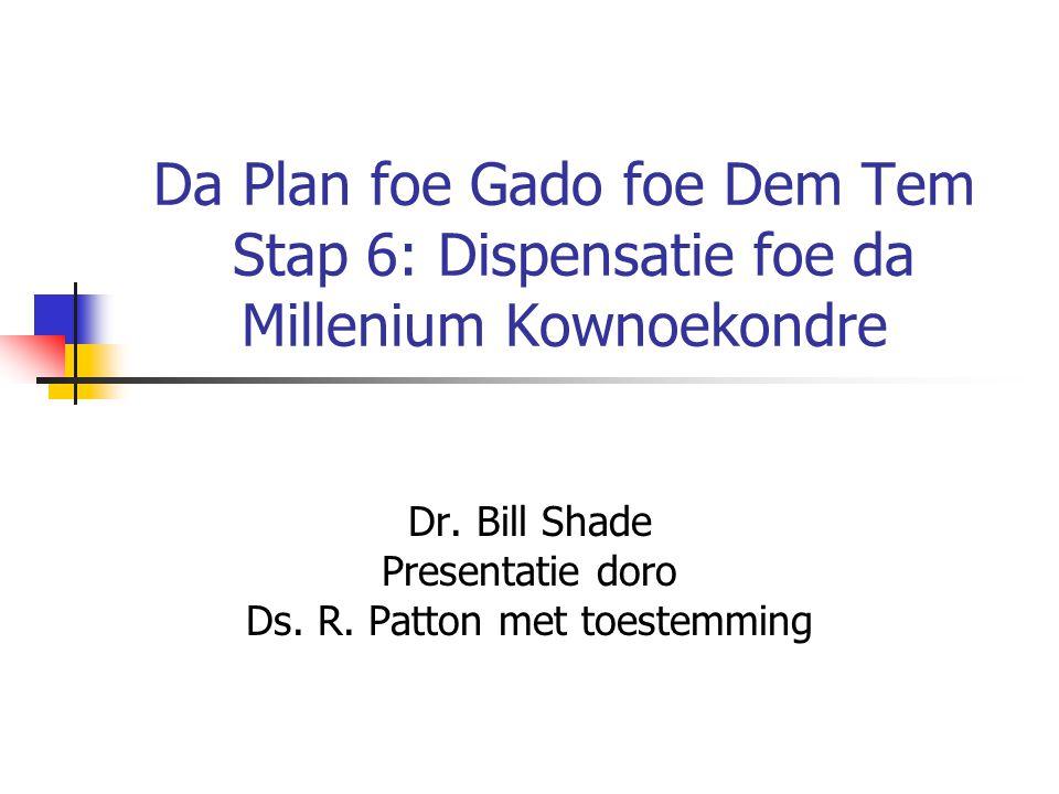 Da Plan foe Gado foe Dem Tem Stap 6: Dispensatie foe da Millenium Kownoekondre Dr.