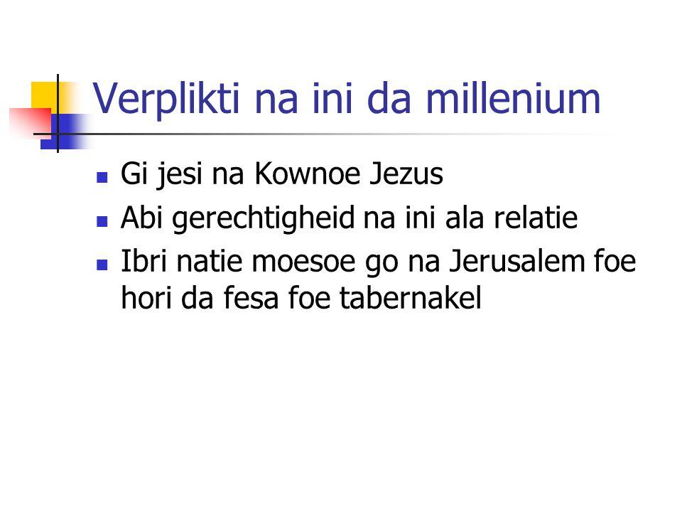Verplikti na ini da millenium Gi jesi na Kownoe Jezus Abi gerechtigheid na ini ala relatie Ibri natie moesoe go na Jerusalem foe hori da fesa foe tabernakel