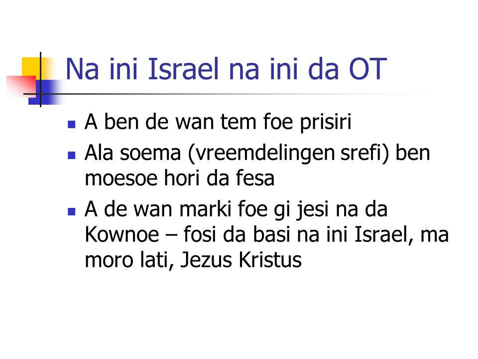 Na ini Israel na ini da OT A ben de wan tem foe prisiri Ala soema (vreemdelingen srefi) ben moesoe hori da fesa A de wan marki foe gi jesi na da Kownoe – fosi da basi na ini Israel, ma moro lati, Jezus Kristus