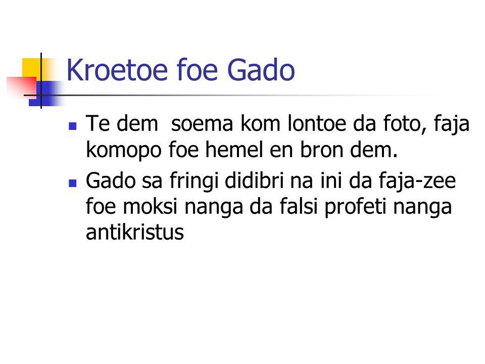 Kroetoe foe Gado Te dem soema kom lontoe da foto, faja komopo foe hemel en bron dem.