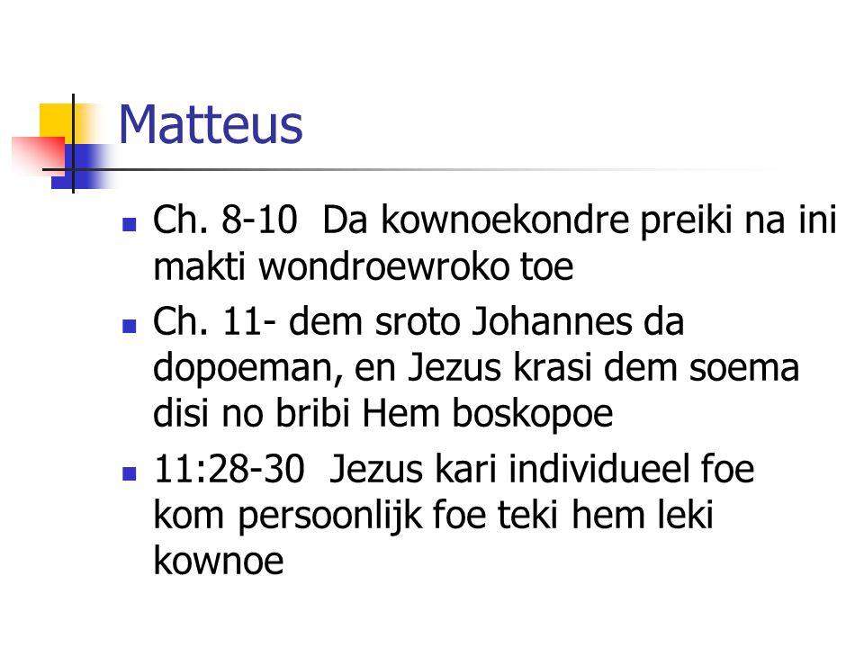 Matteus Ch. 8-10 Da kownoekondre preiki na ini makti wondroewroko toe Ch.
