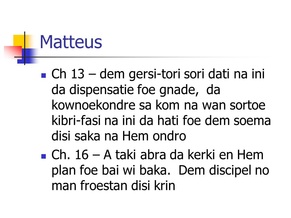 Matteus Ch 13 – dem gersi-tori sori dati na ini da dispensatie foe gnade, da kownoekondre sa kom na wan sortoe kibri-fasi na ini da hati foe dem soema disi saka na Hem ondro Ch.